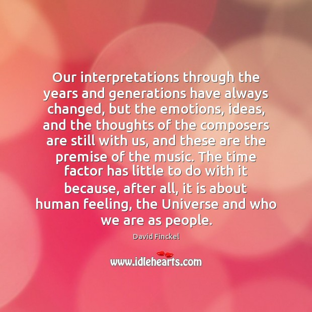 Our interpretations through the years and generations have always changed, but the David Finckel Picture Quote