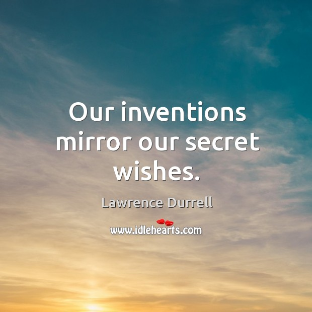 Our inventions mirror our secret wishes. Image