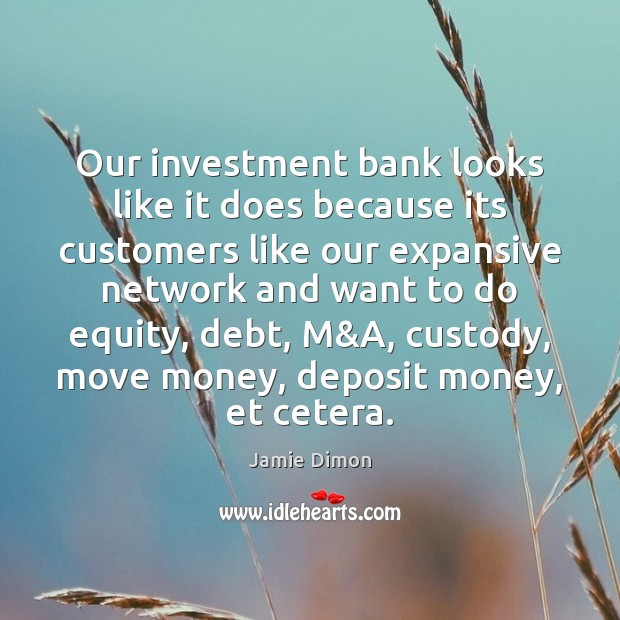 Image, Our investment bank looks like it does because its customers like our