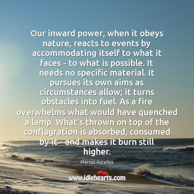 Our inward power, when it obeys nature, reacts to events by accommodating Image
