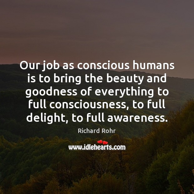 Our job as conscious humans is to bring the beauty and goodness Image