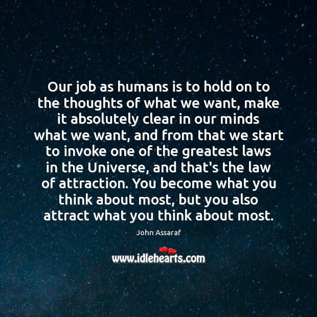 Our job as humans is to hold on to the thoughts of John Assaraf Picture Quote