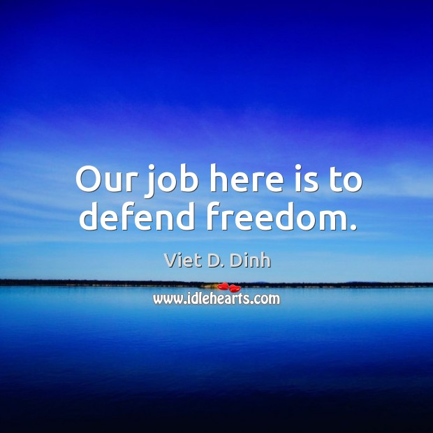 Our job here is to defend freedom. Image