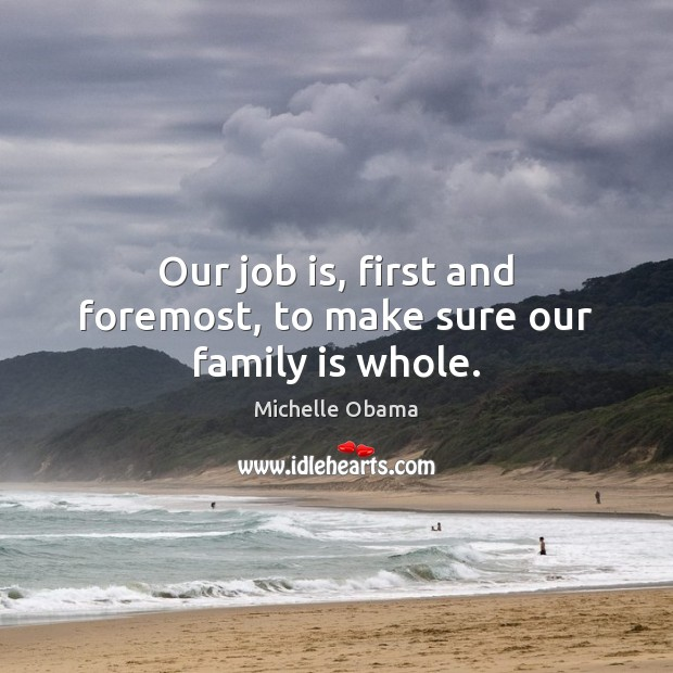 Our job is, first and foremost, to make sure our family is whole. Image