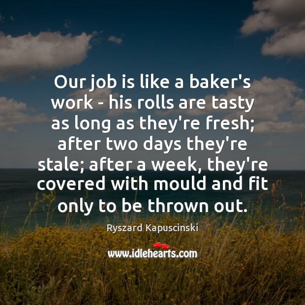 Image, Our job is like a baker's work – his rolls are tasty