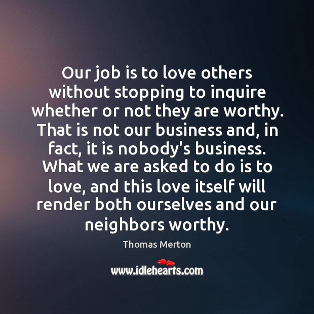 Our job is to love others without stopping to inquire whether or Image