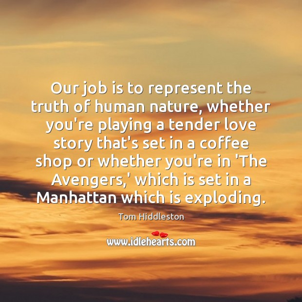 Our job is to represent the truth of human nature, whether you're Image
