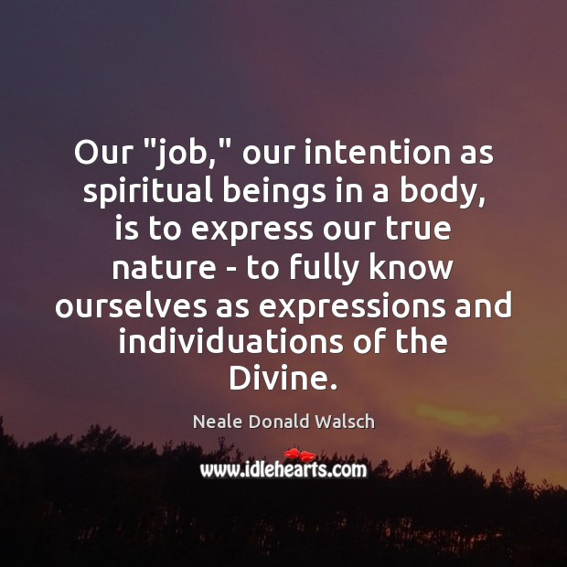 """Our """"job,"""" our intention as spiritual beings in a body, is to Image"""