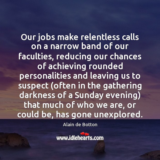 Our jobs make relentless calls on a narrow band of our faculties, Image