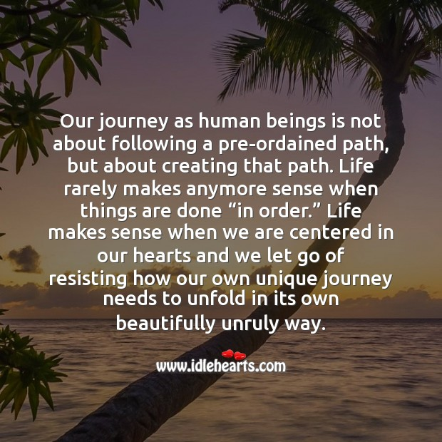 Our journey as human beings is about creating a new path. Let Go Quotes Image
