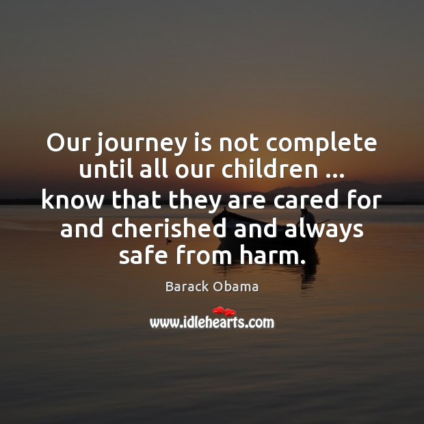 Our journey is not complete until all our children … know that they Barack Obama Picture Quote