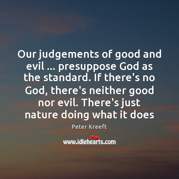 Our judgements of good and evil … presuppose God as the standard. If Image