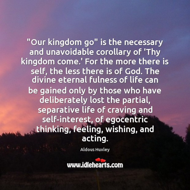 "Image, ""Our kingdom go"" is the necessary and unavoidable corollary of 'Thy kingdom"