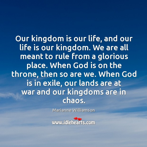 Image, Our kingdom is our life, and our life is our kingdom. We