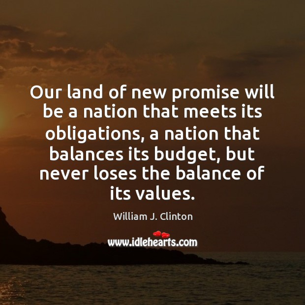 Our land of new promise will be a nation that meets its William J. Clinton Picture Quote