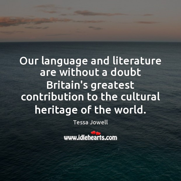 Our language and literature are without a doubt Britain's greatest contribution to Image