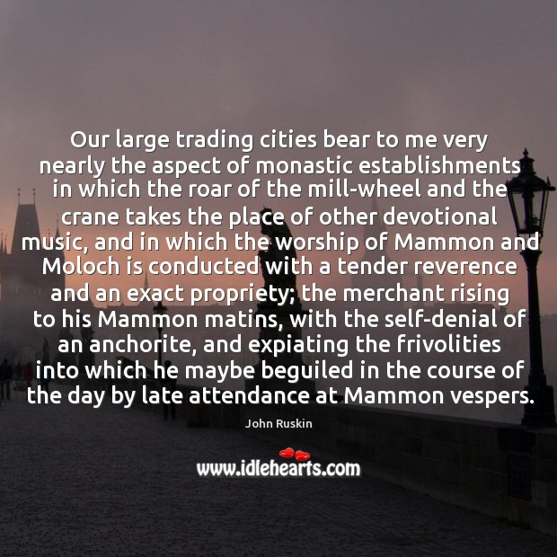 Image, Our large trading cities bear to me very nearly the aspect of