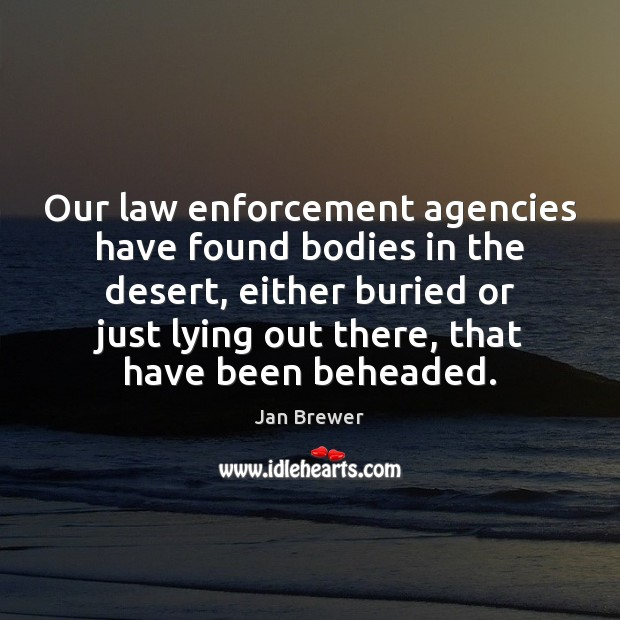 Our law enforcement agencies have found bodies in the desert, either buried Image