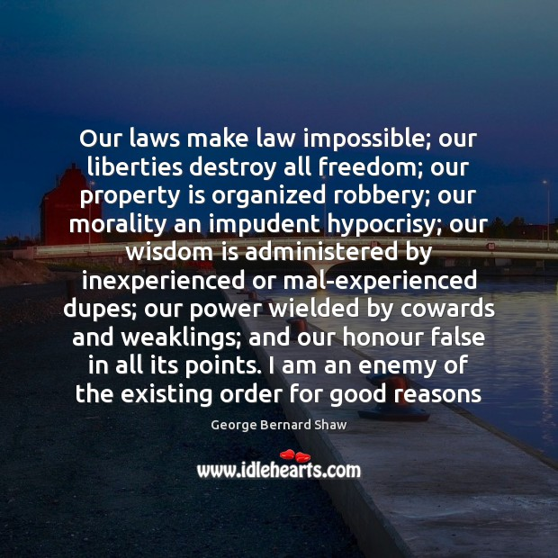Our laws make law impossible; our liberties destroy all freedom; our property Image