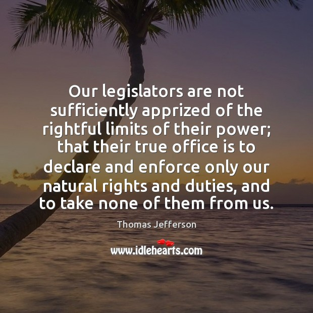 Image, Our legislators are not sufficiently apprized of the rightful limits of their