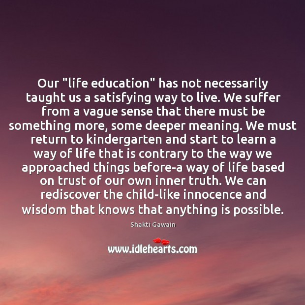 """Our """"life education"""" has not necessarily taught us a satisfying way to Image"""