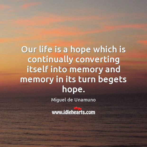 Our life is a hope which is continually converting itself into memory Image