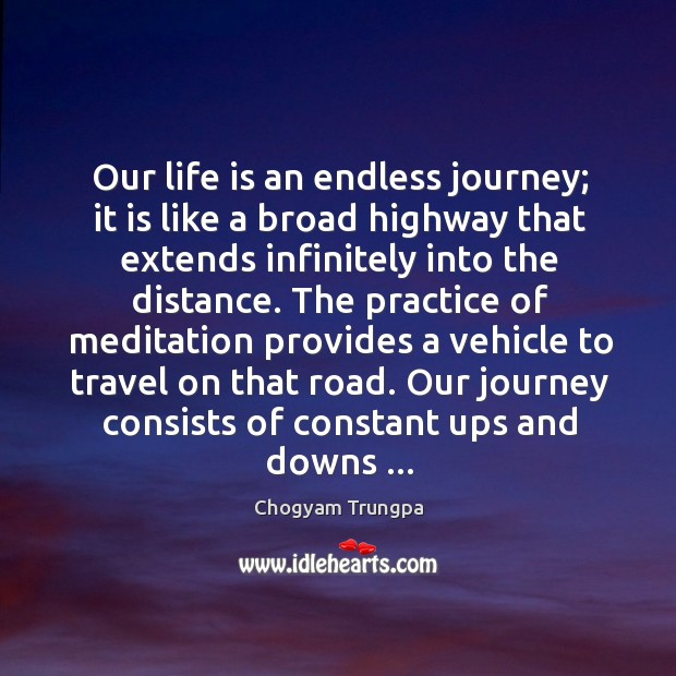 Our life is an endless journey; it is like a broad highway Image