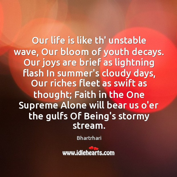 Our life is like th' unstable wave, Our bloom of youth decays. Image