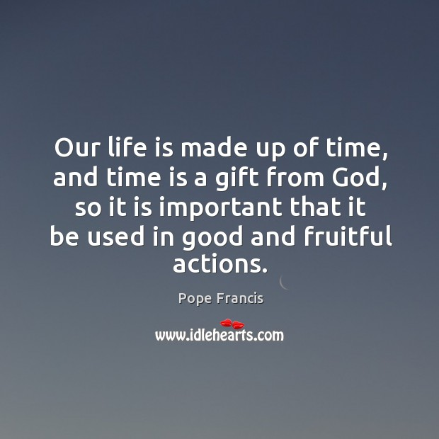Our life is made up of time, and time is a gift Image