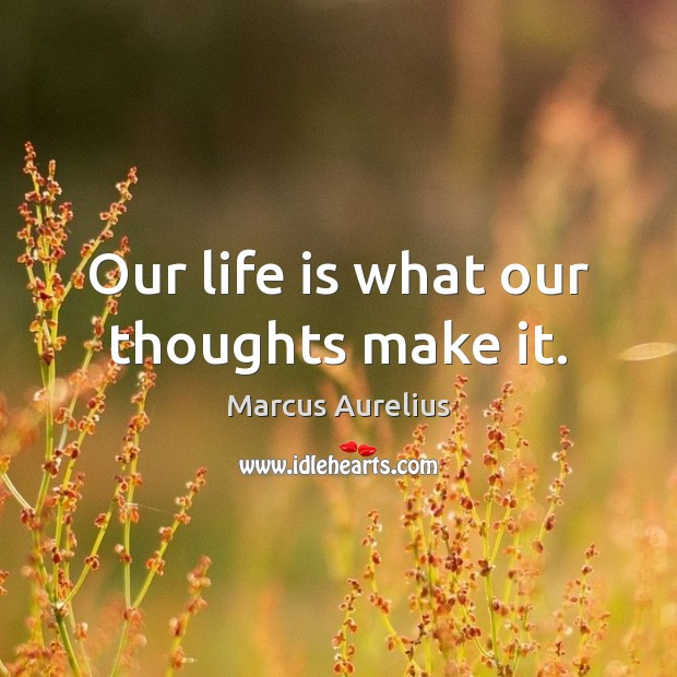 Image, Our life is what our thoughts make it.