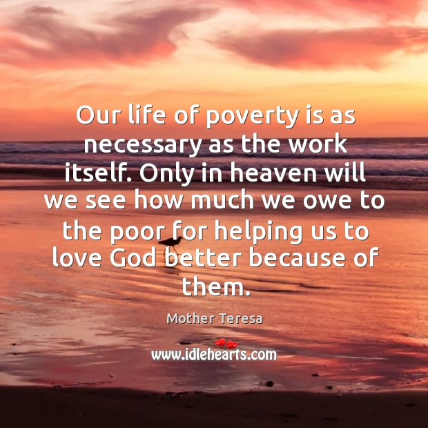 Image, Our life of poverty is as necessary as the work itself.