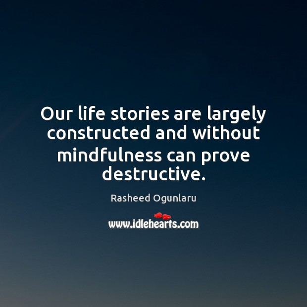 Image, Our life stories are largely constructed and without mindfulness can prove destructive.