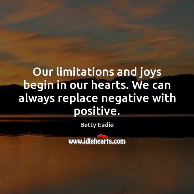 Image, Our limitations and joys begin in our hearts. We can always replace