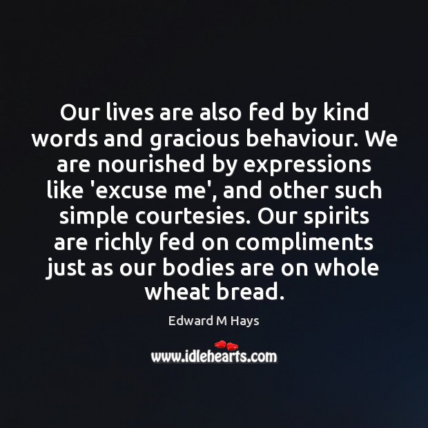 Our lives are also fed by kind words and gracious behaviour. We Image