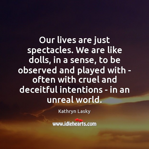 Image, Our lives are just spectacles. We are like dolls, in a sense,