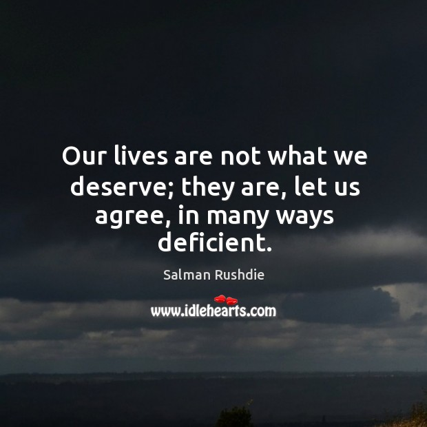 Our lives are not what we deserve; they are, let us agree, in many ways deficient. Image