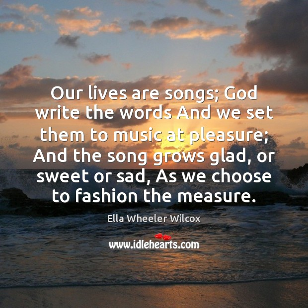 Image, Our lives are songs; God write the words And we set them