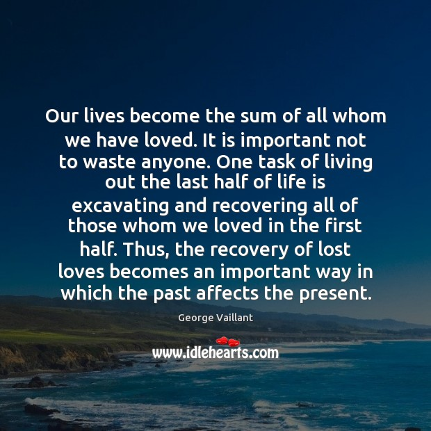 Our lives become the sum of all whom we have loved. It Image