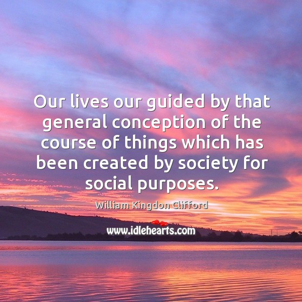 Our lives our guided by that general conception of the course of things which has Image