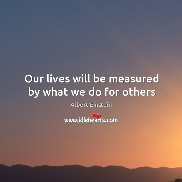 Image, Our lives will be measured by what we do for others