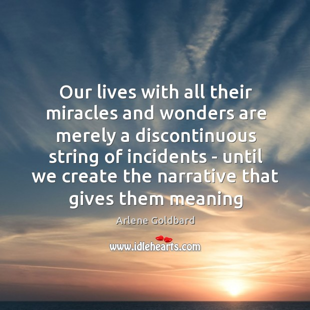 Image, Our lives with all their miracles and wonders are merely a discontinuous
