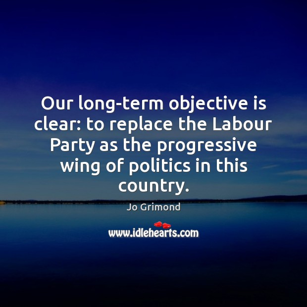 Our long-term objective is clear: to replace the Labour Party as the Image