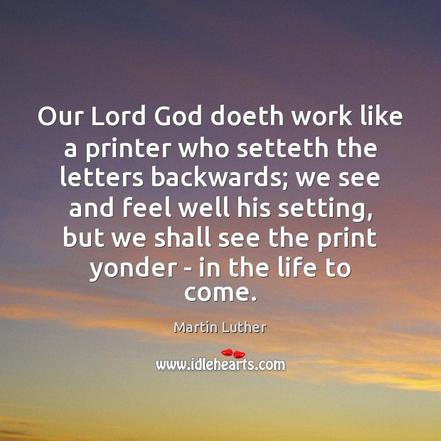 Our Lord God doeth work like a printer who setteth the letters Image