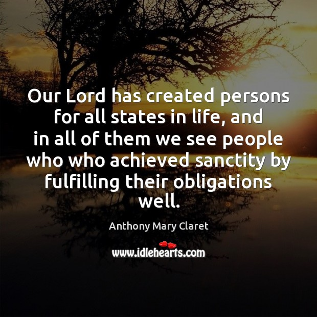 Our Lord has created persons for all states in life, and in Anthony Mary Claret Picture Quote