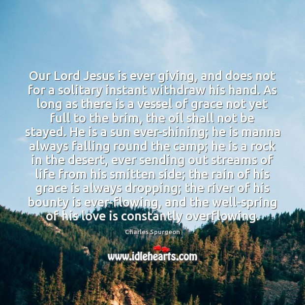 Our Lord Jesus is ever giving, and does not for a solitary Spring Quotes Image