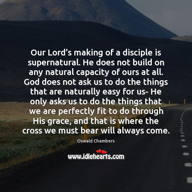 Image, Our Lord's making of a disciple is supernatural. He does not