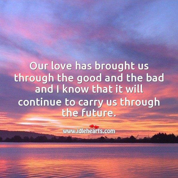 Our love has brought us through the good and the bad. Image