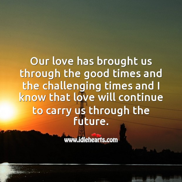 Our love has brought us through the good times and the challenging times. Future Quotes Image