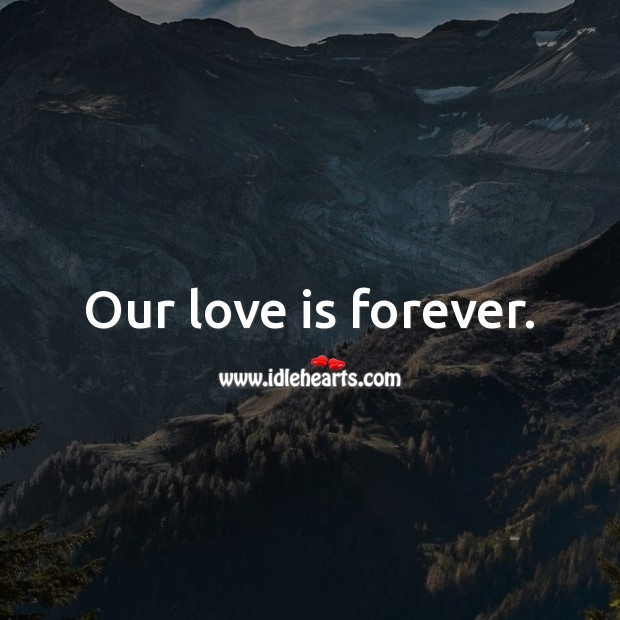Image, Our love is forever.