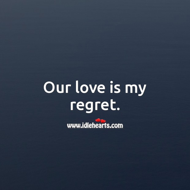 Our love is my regret. Image